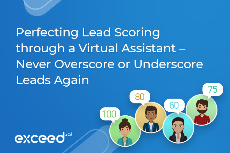 Perfecting Lead Scoring through Virtual Assistants – Never Over or Under Score a Lead Again
